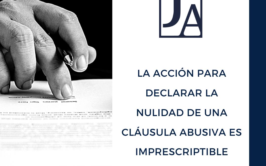La acción para declarar la nulidad de una cláusula abusiva es imprescriptible