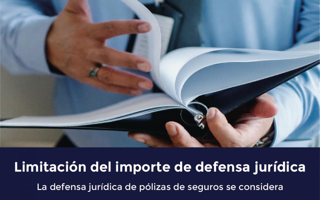 Limitación del importe de defensa jurídica: cláusula nula si desnaturaliza el objeto de la cobertura
