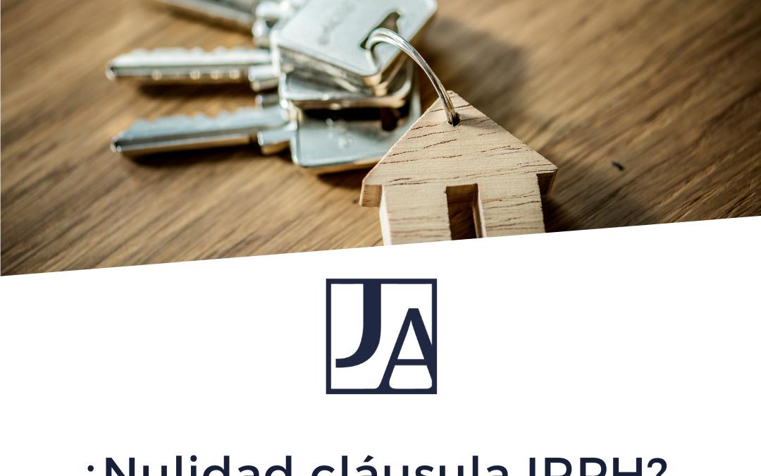 ¿Nulidad cláusula IRPH? Esperanza para los afectados