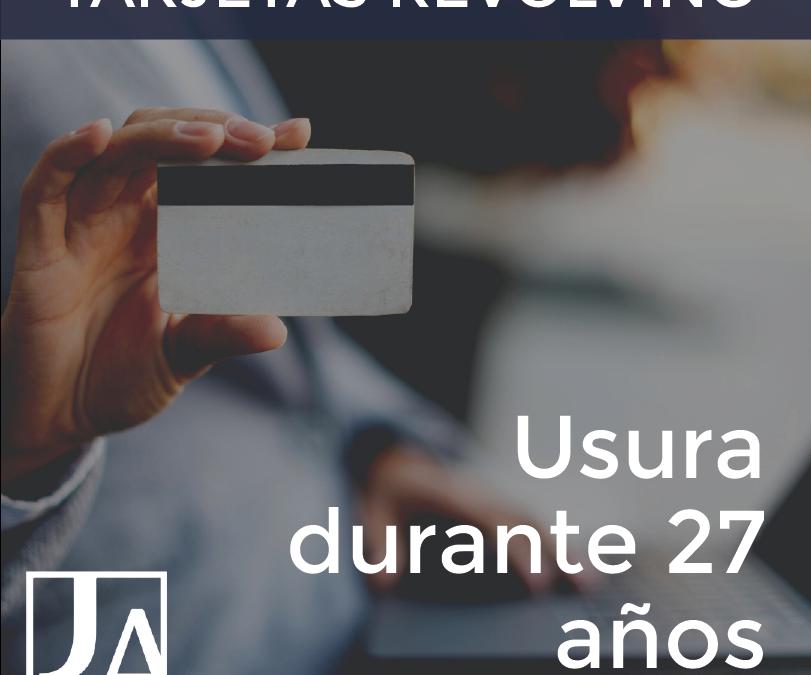 TARJETA REVOLVING: USURA DURANTE 27 LARGOS AÑOS